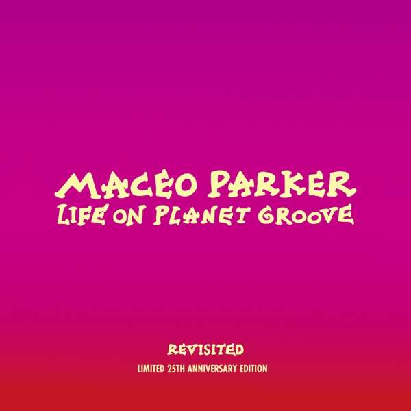 Life on Planet Groove Revisited - Maceo Parker - Musik - MINOR MUSIC - 0033585515010 - 22/3-2018