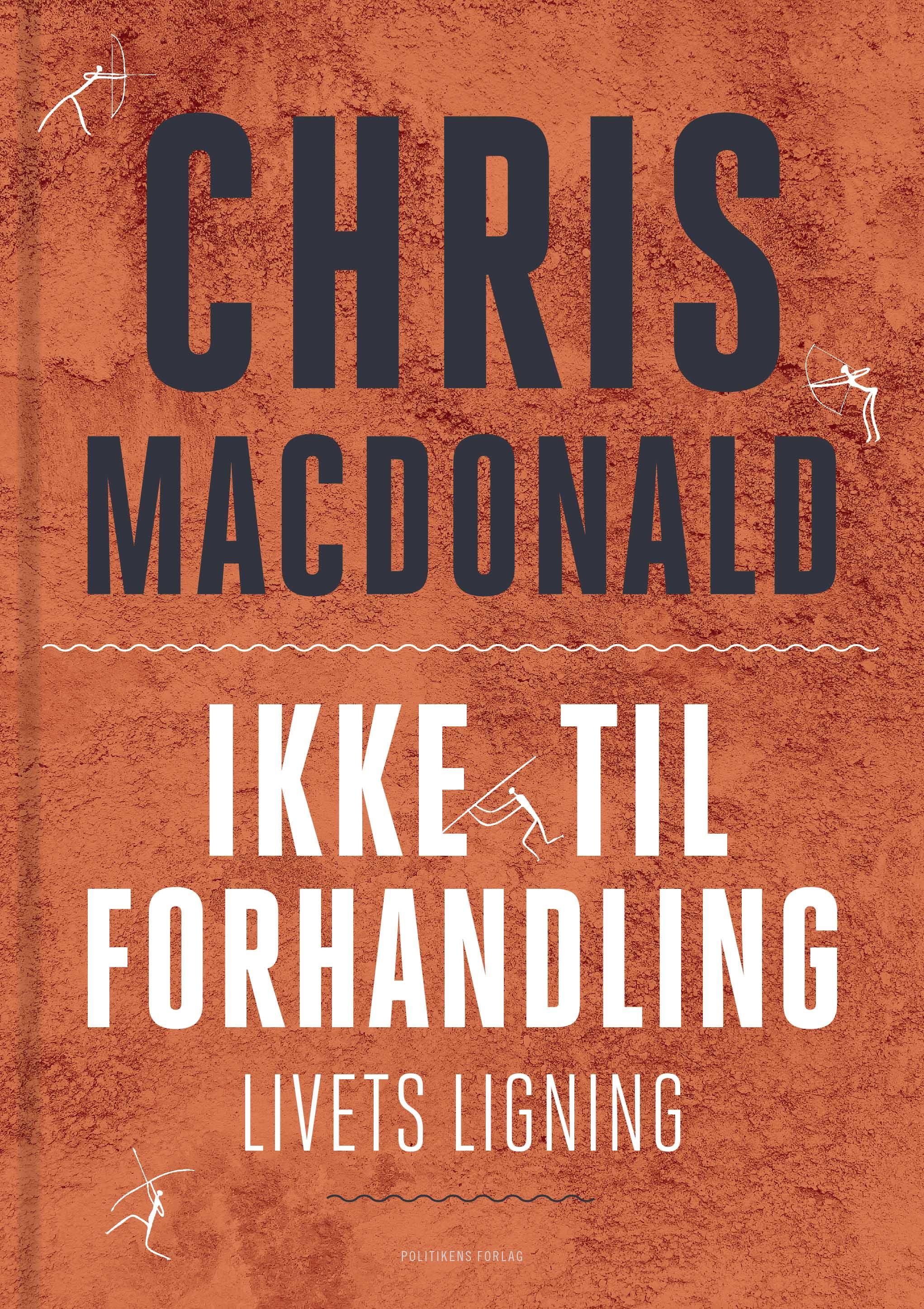 Ikke til forhandling - livets ligning - Chris MacDonald - Bøger - Politikens Forlag - 9788756772075 - 17/3-2020
