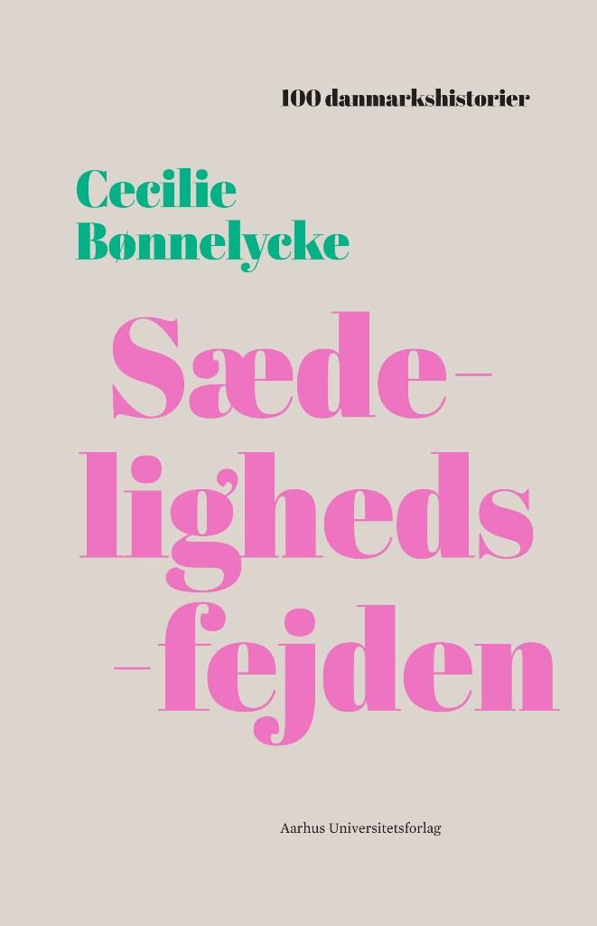100 danmarkshistorier 14: Sædelighedsfejden - Cecilie Bønnelycke - Bøger - Aarhus Universitetsforlag - 9788771845082 - 11/10-2018