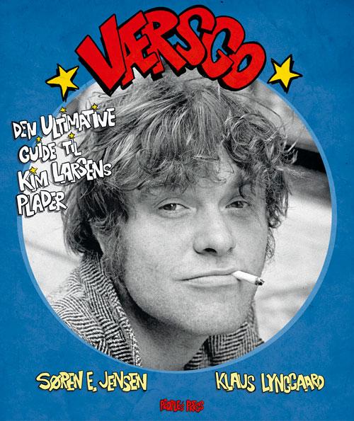 Værsgo - Den ultimative guide til Kim Larsens plader - Søren E. Jensen og Klaus Lynggaard - Bøger - People'sPress - 9788770363099 - 2/12-2019
