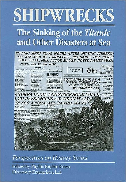 Shipwrecks: the Sinking of the Titanic and Other Disasters at Sea - Phyllis Raybin Emert - Bøger - History Compass - 9781579600112 - 1970