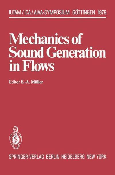Mechanics of Sound Generation in Flows: Joint Symposium Goettingen / Germany, August 28-31, 1979 Max-Planck-Institut fur Stroemungsforschung - IUTAM Symposia - E -a M Ller - Bøger - Springer-Verlag Berlin and Heidelberg Gm - 9783642814112 - 13/12-2011