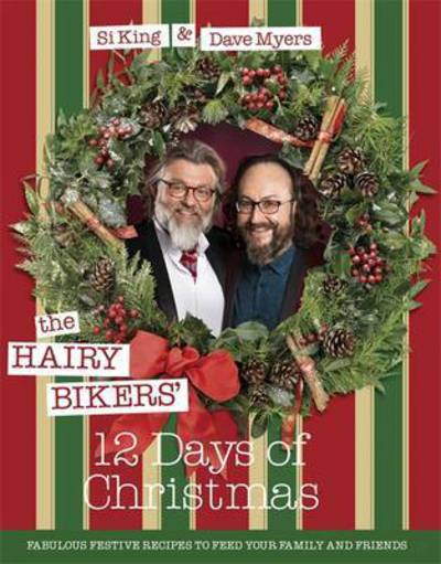 The Hairy Bikers' 12 Days of Christmas: Fabulous Festive Recipes to Feed Your Family and Friends - Hairy Bikers - Bøger - Orion Publishing Co - 9781409168126 - 1/9-2016