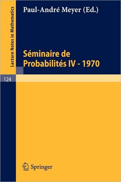 Seminaire De Probabilites Iv: Universite De Strasbourg. 1970 - Lecture Notes in Mathematics - P a Meyer - Bøger - Springer - 9783540049135 - 1970