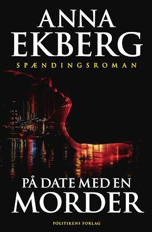 På date med en morder - Anna Ekberg - Bøger - Politikens Forlag - 9788740039160 - 20/8-2020