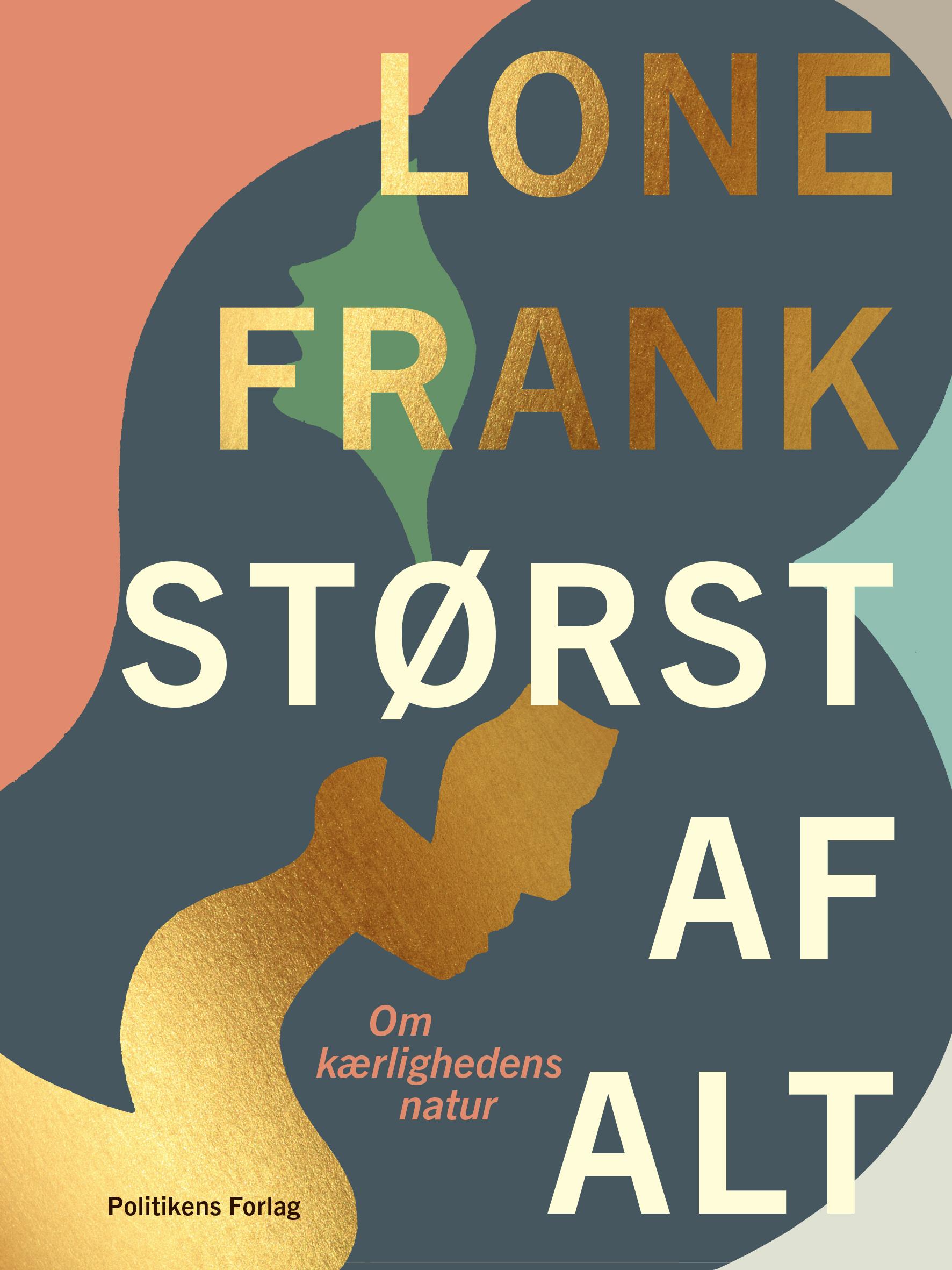 Størst af alt - Lone Frank - Bøger - Politikens Forlag - 9788740053173 - 1/9-2020