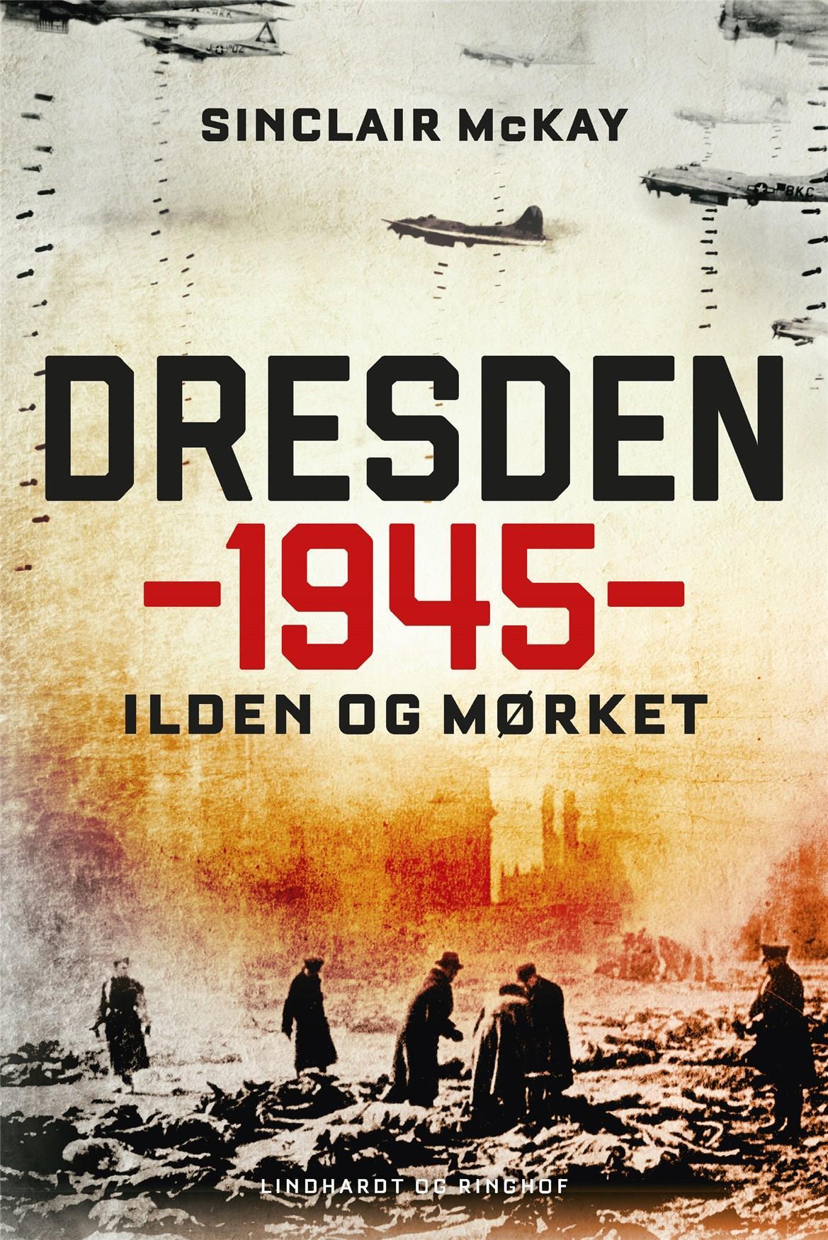 Dresden 1945 - Ilden og mørket - Sinclair McKay - Bøger - Lindhardt og Ringhof - 9788711911181 - 10/2-2020