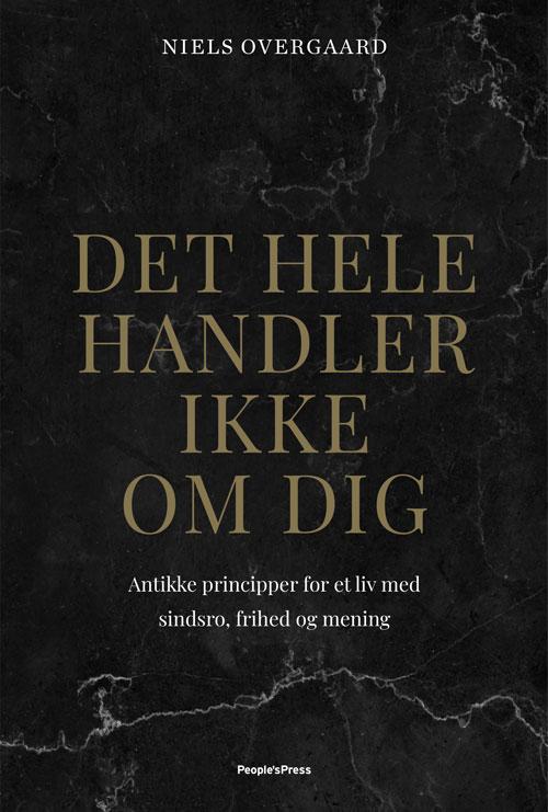 Det hele handler ikke om dig - Niels Overgaard - Bøger - People'sPress - 9788770365185 - 17/2-2020