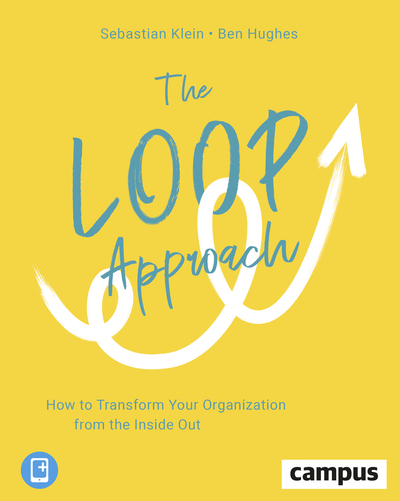 The Loop Approach - How to Transform Your Organization from the Inside Out - Sebastian Klein - Bøger - Campus Verlag - 9783593511207 - 1/8-2020