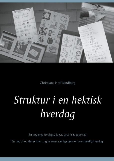 Struktur i en hektisk hverdag - Christiane Hoff Kindberg; Christiane Hoff Kindberg - Bøger - Books on Demand - 9788743008262 - 14/2-2019