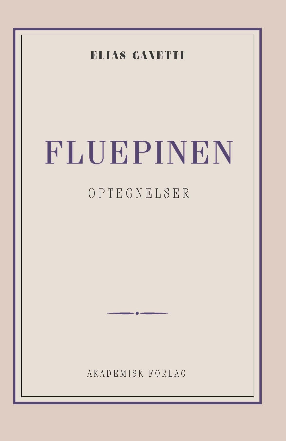 Fluepinen: optegnelser - Elias Canetti - Bøger - Akademisk Forlag - 9788750054269 - 1/3-2019