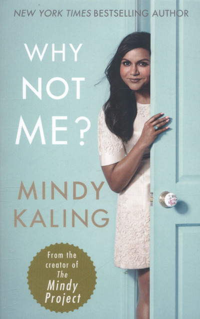 Why Not Me? - Mindy Kaling - Bøger - Ebury Publishing - 9780091960292 - 3/10-2016