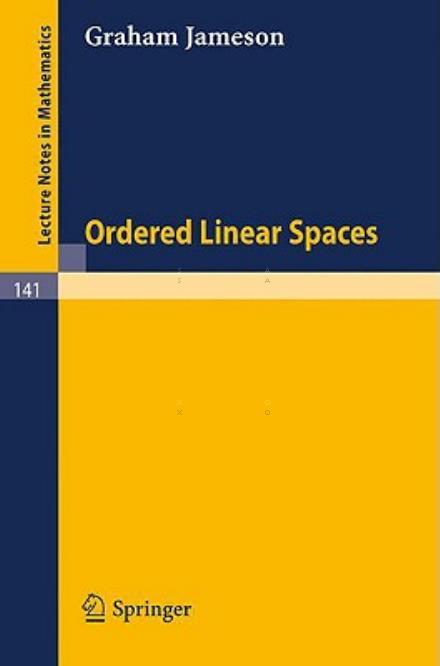 Ordered Linear Spaces - Lecture Notes in Mathematics - Graham Jameson - Bøger - Springer-Verlag Berlin and Heidelberg Gm - 9783540049302 - 1970