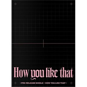 SPECIAL EDITION [HOW YOU LIKE THAT] - BLACKPINK - Musik - YG ENTERTAINMENT - 8809634380319 - 31/7-2020