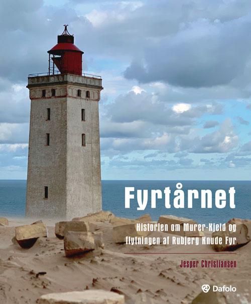 Fyrtårnet - historien om Murer-Kjeld og flytningen af Rubjerg Knude Fyr - Jesper Christiansen - Bøger - Dafolo - 9788772340326 - 11/5-2020