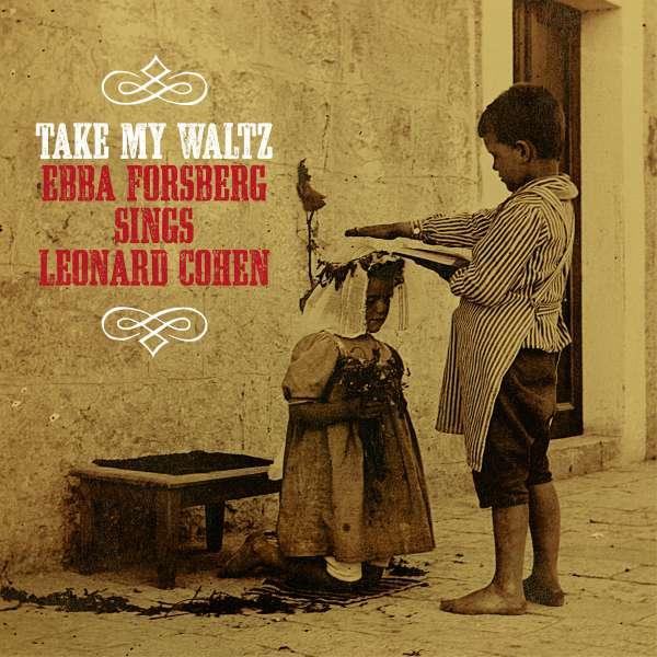 Take My Waltz: Sings Leonard Cohen - Forsberg Ebba - Musik - Gamlestans Grammofon - 7393210524330 - 7/4-2017