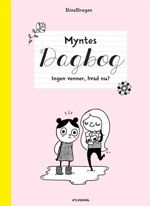 Myntes dagbog: Myntes dagbog 1 - Ingen venner, hvad nu? - StineStregen - Bøger - Gyldendal - 9788702287332 - 18/10-2019