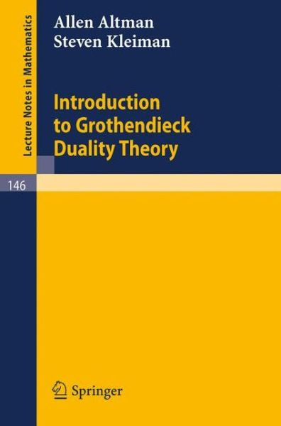 Introduction to Grothendieck Duality Theory - Lecture Notes in Mathematics - Allen Altman - Bøger - Springer-Verlag Berlin and Heidelberg Gm - 9783540049357 - 1970