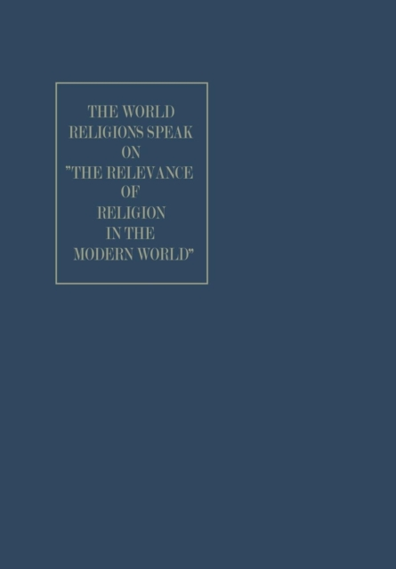 "The World Religions Speak on ""The Relevance of Religion in the Modern World"" - World Academy of Art and Science - Finley P. Dunne - Bøger - Springer - 9789401756372 - 1970"