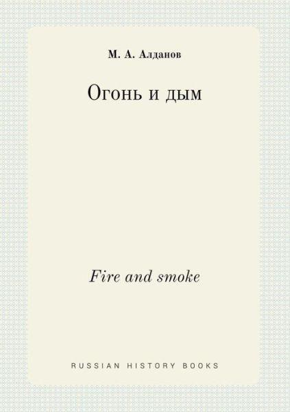 Fire and Smoke - M a Aldanov - Bøger - Book on Demand Ltd. - 9785519450393 - 5/5-2015