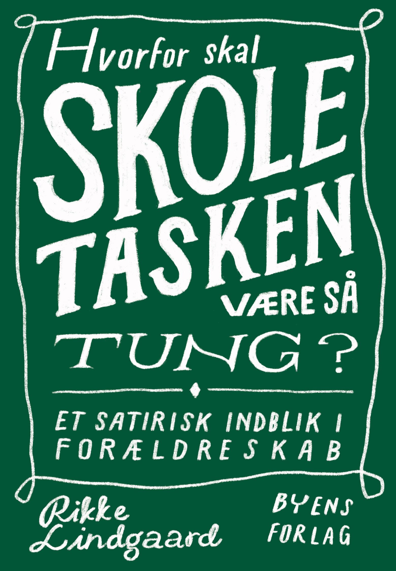 Hvorfor skal skoletasken være så tung? - Rikke Lindgaard - Bøger - Byens Forlag - 9788793938397 - 23/4-2020