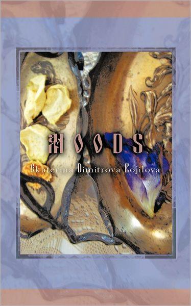 Moods - Ekaterina Dimitrova Bojilova - Bøger - Authorhouse - 9781456787400 - 30/8-2011