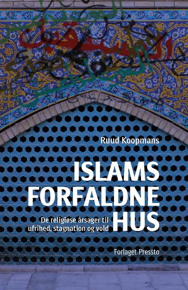 Islams forfaldne hus - Ruud Koopmans - Bøger - Forlaget Pressto - 9788793716421 - 17/9-2020