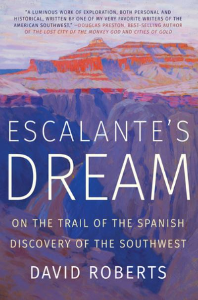 Escalante's Dream: On the Trail of the Spanish Discovery of the Southwest - David Roberts - Bøger - WW Norton & Co - 9780393358452 - 17/11-2020