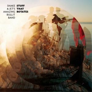 Stuff That Rotates - Snake and Jet's Amazing Bullit Band - Musik -  - 7332181040456 - 30/4-2012