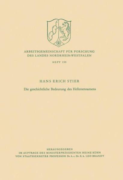 Die Geschichtliche Bedeutung Des Hellenennamens - Arbeitsgemeinschaft Fur Forschung Des Landes Nordrhein-Westf - Hans Erich Stier - Bøger - Vs Verlag Fur Sozialwissenschaften - 9783322980458 - 1970
