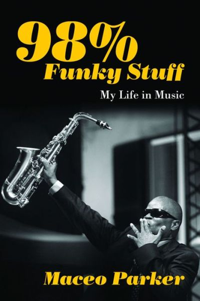 98% Funky Stuff: My Life in Music - Maceo Parker - Bøger - Chicago Review Press - 9781613735459 - 1/5-2016