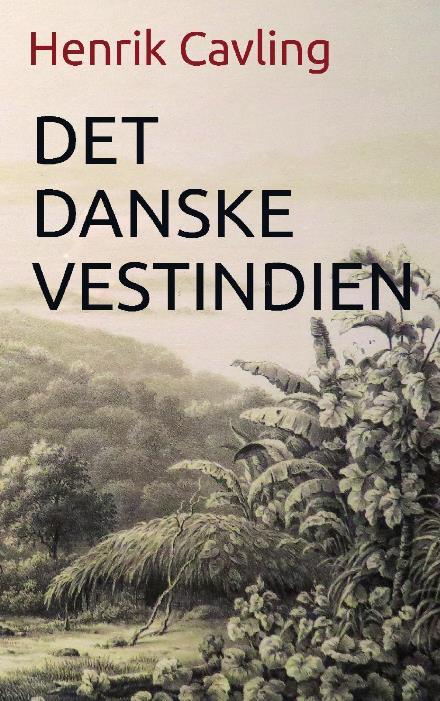 Det danske Vestindien - Henrik Cavling - Bøger - imprimatur - 9788740907469 - 6/6-2019
