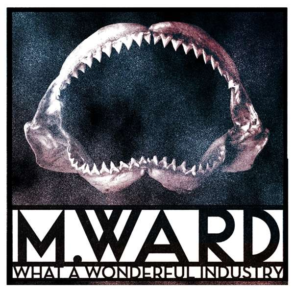 What a Wonderfull Industry - M. Ward - Musik - M. - 0843563108475 - 18/1-2019