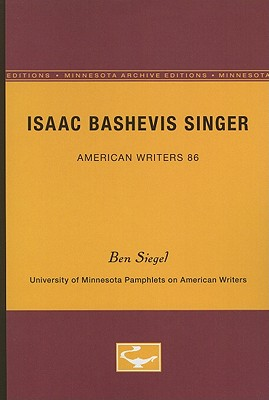 Isaac Bashevis Singer - American Writers 86: University of Minnesota Pamphlets on American Writers - Ben Siegel - Bøger - University of Minnesota Press - 9780816605484 - 3/12-1969