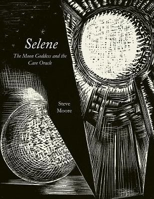 Selene: The Moon Goddess and the Cave Oracle - Strange Attractor Press - Steve Moore - Bøger - Strange Attractor Press - 9781907222504 - 9/7-2019