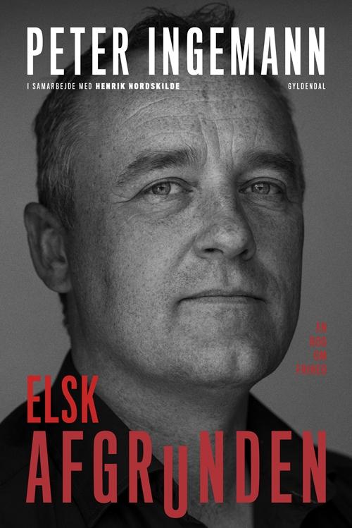 Elsk afgrunden - Henrik Nordskilde; Peter Ingemann - Bøger - Gyldendal - 9788702284508 - 24/10-2019