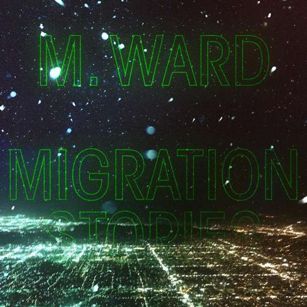 Migration Stories - M. Ward - Musik - ANTI - 8714092773514 - 3/4-2020