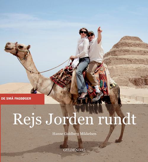 De små fagbøger: Rejs Jorden rundt - Hanne Guldberg Mikkelsen - Bøger - Gyldendal - 9788702308525 - 27/7-2020