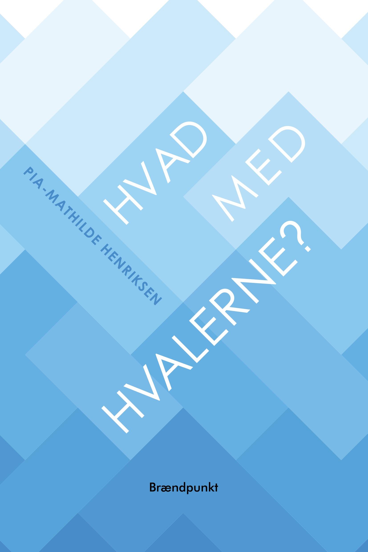 Hvad med hvalerne? - Pia-Mathilde Henriksen - Bøger - Brændpunkt - 9788793835542 - 4/6-2020