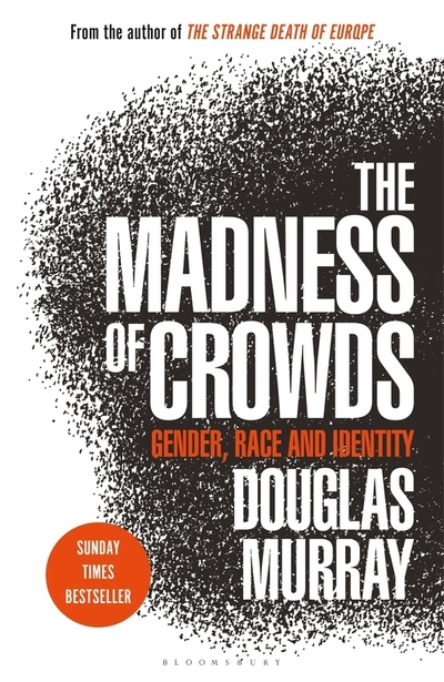 The Madness of Crowds: Gender, Race and Identity; THE SUNDAY TIMES BESTSELLER - Douglas Murray - Bøger - Bloomsbury Publishing PLC - 9781472979575 - 3/9-2020