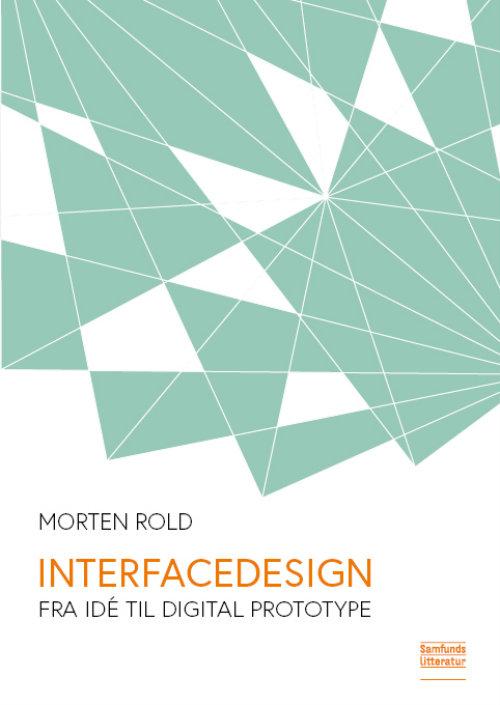 Interfacedesign - Fra Idé Til Digital Prototype - Morten Rold - Bøger - Samfundslitteratur - 9788759331613 - 1/5-2019