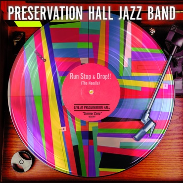 Run, Stop & Drop the Needle - Preservation Hall Jazz Band - Musik - Sony Owned - 0889854784614 - 24/11-2017