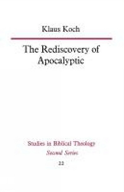 The Rediscovery of Apocalyptic (Studies in Biblical Theology) - Klaus Koch - Bøger - SCM Press - 9780334013617 - 30/7-2012