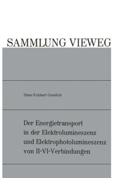 Der Energietransport in Der Elektrolumineszenz Und Elektrophotolumineszenz Von II-VI-Verbindungen - Hans-Eckhart Gumlich - Bøger - Vieweg+teubner Verlag - 9783322980618 - 1970