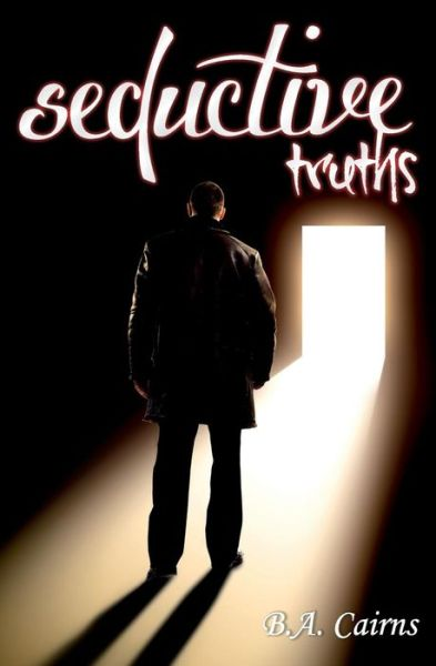 Seductive Truths - B a Cairns - Bøger - Createspace - 9781492922629 - 29/1-2014