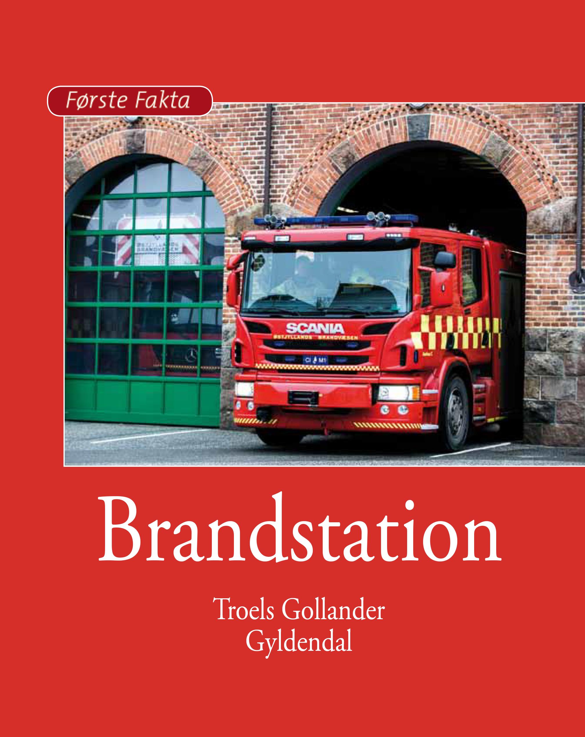 Første Fakta: Brandstation - Troels Gollander - Bøger - Gyldendal - 9788702303643 - 1/5-2020