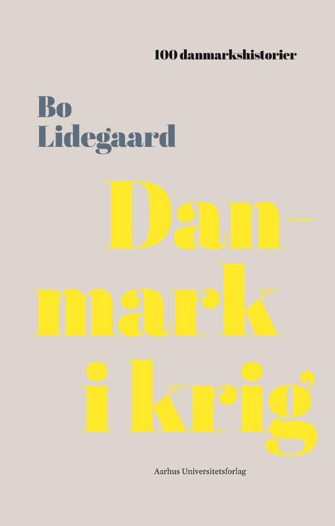 100 danmarkshistorier 6: Danmark i krig - Bo Lidegaard - Bøger - Aarhus Universitetsforlag - 9788771843651 - 8/2-2018