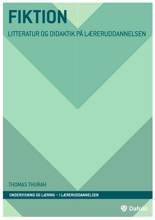 Fiktion - litteratur og didaktik på læreruddannelsen - Thomas Thurah - Bøger - Dafolo - 9788771608663 - 3/8-2020