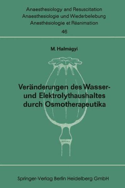 Veranderungen Des Wasser- Und Elektrolythaushaltes Durch Osmotherapeutika - Anaesthesiologie Und Intensivmedizin Anaesthesiology and Int - Miklos Halmagyi - Bøger - Springer-Verlag Berlin and Heidelberg Gm - 9783540047667 - 1970