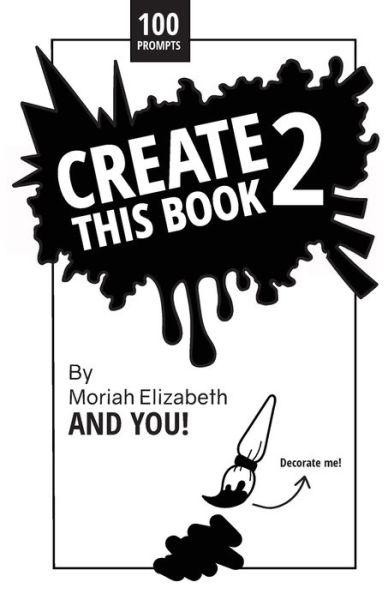 Create This Book 2 - Moriah Elizabeth - Bøger -  - 9780692168721 - 2/8-2018